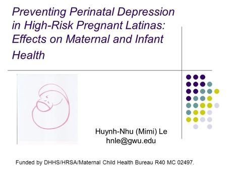 Preventing Perinatal Depression in High-Risk Pregnant Latinas: Effects on Maternal and Infant Health Funded by DHHS/HRSA/Maternal Child Health Bureau R40.
