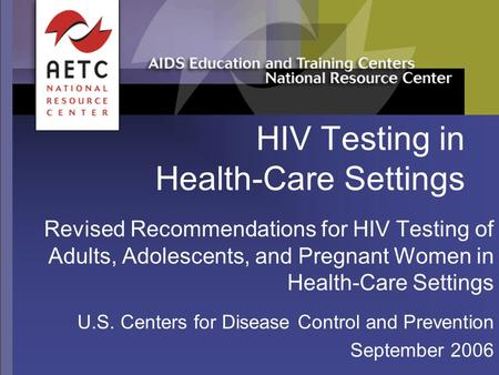 HIV Testing in Health-Care Settings Revised Recommendations for HIV Testing of Adults, Adolescents, and Pregnant Women in Health-Care Settings U.S. Centers.