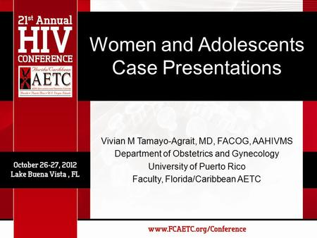 Women and Adolescents Case Presentations Vivian M Tamayo-Agrait, MD, FACOG, AAHIVMS Department of Obstetrics and Gynecology University of Puerto Rico Faculty,