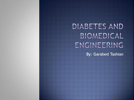 By: Garabed Tashian.  Biomedical engineering is the application of engineering principles and techniques to the medical field.  Closes the gap between.