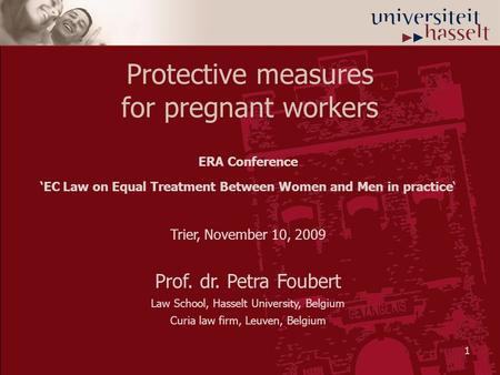 1 Protective measures for pregnant workers ERA Conference 'EC Law on Equal Treatment Between Women and Men in practice' Trier, November 10, 2009 Prof.