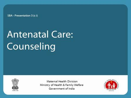 Antenatal Care: Counseling SBA - Presentation 3 (c i) Maternal Health Division Ministry of Health & Family Welfare Government of <strong>India</strong>.