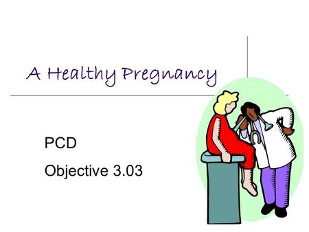 A Healthy Pregnancy PCD Objective 3.03.