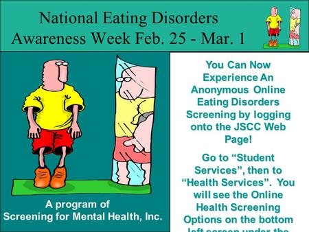 A program of Screening for Mental Health, Inc. National Eating Disorders Awareness Week Feb. 25 - Mar. 1 You Can Now Experience An Anonymous Online Eating.