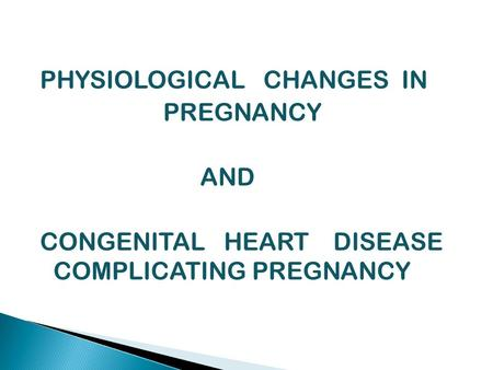 PHYSIOLOGICAL CHANGES IN PREGNANCY AND CONGENITAL HEART DISEASE COMPLICATING PREGNANCY.