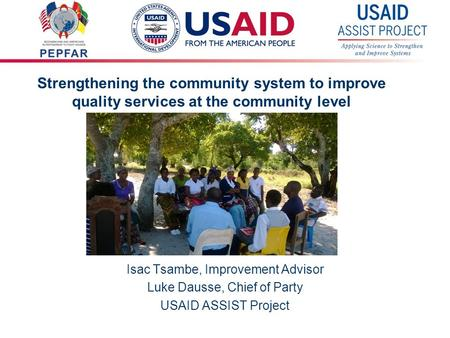 1 Strengthening the community system to improve quality services at the community level Isac Tsambe, Improvement Advisor Luke Dausse, Chief of Party USAID.