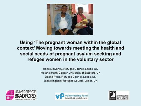 Using 'The pregnant woman within the global context' Moving towards meeting the health and social needs of pregnant asylum seeking and refugee women in.
