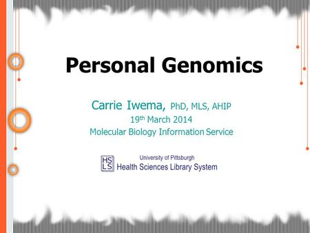 Personal Genomics Carrie Iwema, PhD, MLS, AHIP 19 th March 2014 Molecular Biology Information Service.