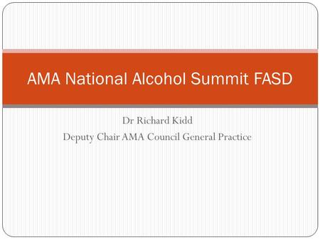 Dr Richard Kidd Deputy Chair AMA Council General Practice AMA National Alcohol Summit FASD.