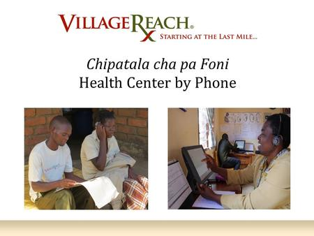 Chipatala cha pa Foni Health Center by Phone. Increasing Access to Quality Healthcare 2.