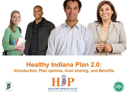 Healthy Indiana Plan 2.0: Introduction, Plan options, Cost sharing, and Benefits 1.