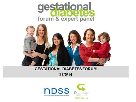GESTATIONAL DIABETES FORUM 28/5/14. Hyperglycemia in Pregnancy Gestational Diabetes Mellitus Is GDM important? How should we screen for it? Does treatment.
