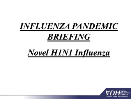 INFLUENZA PANDEMIC BRIEFING Novel H1N1 Influenza.
