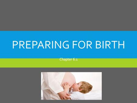 PREPARING FOR BIRTH Chapter 6.1. EARLY SIGNS OF PREGNANCY  A missed period (usually first indication).  A fullness or mild ache in lower back.  Feeling.