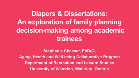 Stephanie Chesser, PhD(C) Aging, Health and Well-being Collaborative Program Department of Recreation and Leisure Studies University of Waterloo, Waterloo,