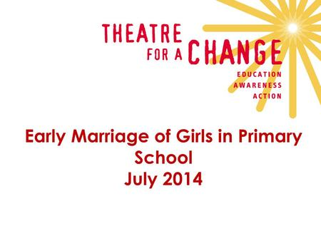 Early Marriage of Girls in Primary School July 2014.