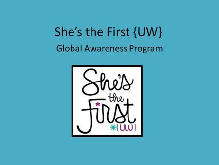 She's the First {UW} Global Awareness Program. What is it? The Global Awareness Program (GAP) is a program created by She's the First headquarters. Each.