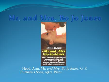 Head, Ann. Mr. and Mrs. Bo Jo Jones. G. P. Putnam's Sons, 1967. Print.