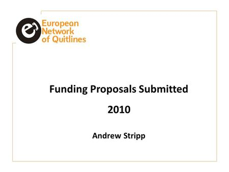 Funding Proposals Submitted 2010 Andrew Stripp. Contents EAHC – Midwives Project SOcial Networks to Improve Cessation Services (SONICS) Skype What next?