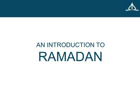 AN INTRODUCTION TO RAMADAN. FOURTH PILLAR OF ISLAM There is no God but Allah, Muhammad is His Messenger 4th Pillar – Sawm – 4th Pillar – Sawm – Fasting.