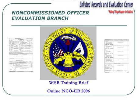 WEB Training Brief Online NCO-ER 2006 NONCOMMISSIONED OFFICER EVALUATION BRANCH.