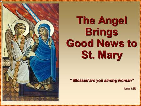 "The Angel Brings Good News to St. Mary "" Blessed are you among woman"" (Luke 1:28)"