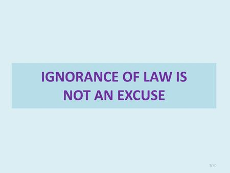 IGNORANCE OF LAW IS NOT AN EXCUSE 1/26. 1 The Factories (Amendment ) 2014 2 The Small Factories(Regulation of Employment And Conditions of services) 2014.