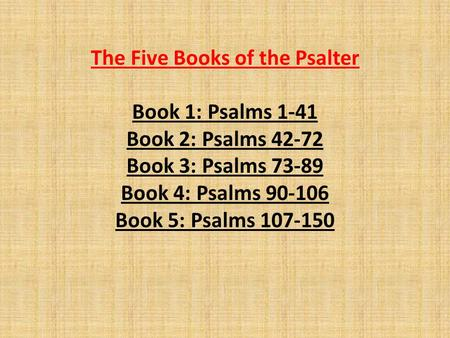 The Five Books of the Psalter Book 1: Psalms 1-41 Book 2: Psalms 42-72 Book 3: Psalms 73-89 Book 4: Psalms 90-106 Book 5: Psalms 107-150.