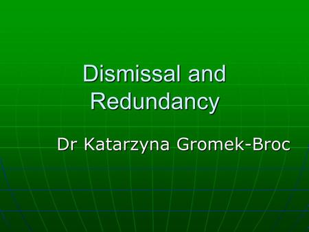 Dismissal and Redundancy Dr Katarzyna Gromek-Broc.
