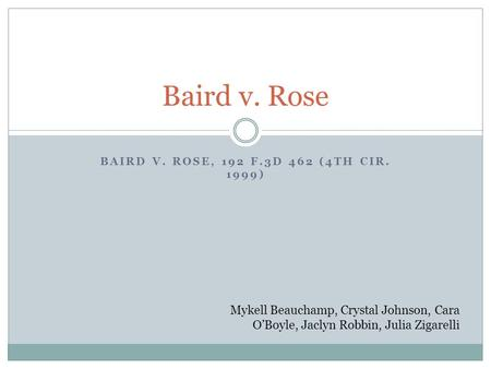 BAIRD V. ROSE, 192 F.3D 462 (4TH CIR. 1999) Baird v. Rose Mykell Beauchamp, Crystal Johnson, Cara O'Boyle, Jaclyn Robbin, Julia Zigarelli.