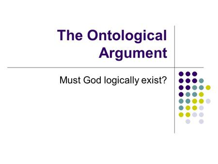 The Ontological Argument Must God logically exist?