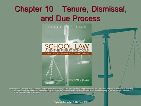 Copyright © Allyn & Bacon 2008 Chapter 10 Tenure, Dismissal, and Due Process This multimedia product and its contents are protected under copyright law.