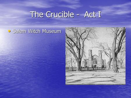 The Crucible - Act I Salem Witch Museum.