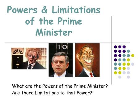 limits of the prime minister essay The political and constitutional reform committee has decided to conduct an inquiry into the role and powers of the prime minister, and how these are defined.