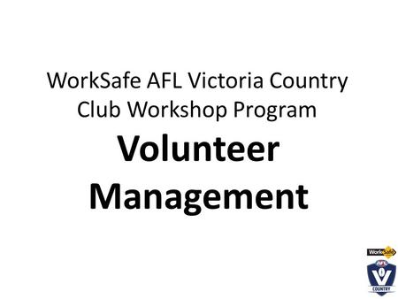 WorkSafe AFL Victoria Country Club Workshop Program Volunteer Management.