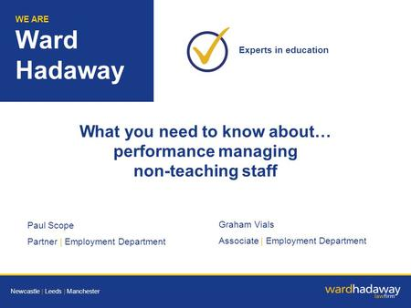 WE ARE Ward Hadaway Paul Scope Partner | Employment Department Graham Vials Associate | Employment Department WE ARE Ward Hadaway Experts in education.