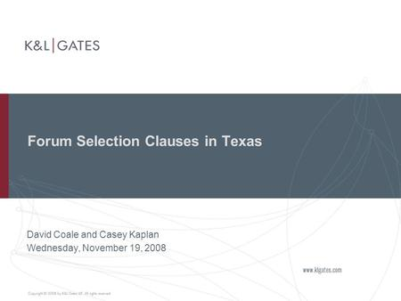 Forum Selection Clauses in Texas David Coale and Casey Kaplan Wednesday, November 19, 2008.