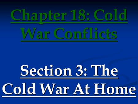 Chapter 18: Cold War Conflicts Section 3: The Cold War At Home