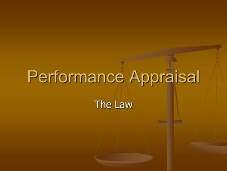 Performance Appraisal The Law. Considering the legal aspects An exhaustive analysis of the legal implications of performance appraisal would be difficult,