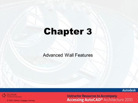 Chapter 3 Advanced Wall Features. Objectives Create and modify a wall style Change the style of a wall Control the display properties of wall components.