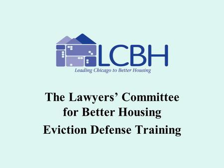 The Lawyers' Committee for Better Housing Eviction Defense Training.