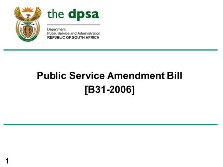 11 Public Service Amendment Bill [B31-2006]. 2 OBJECTIVES OF AMENDMENT BILL (1)  Main purpose to strengthen organisational & human resource matters in.