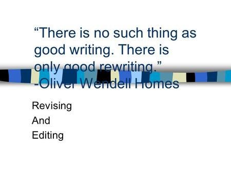 """There is no such thing as good writing. There is only good rewriting"