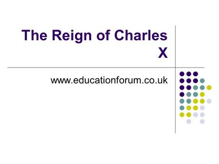 The Reign of Charles X www.educationforum.co.uk. Charles X Louis was succeeded by Comte D'Artois (leader of the White Terror) who became Charles X.