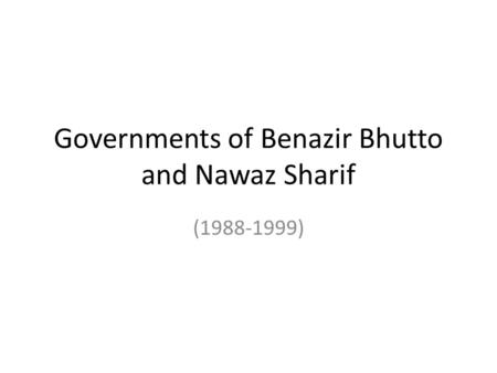 Governments of Benazir Bhutto and Nawaz Sharif (1988-1999)