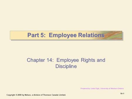 Copyright © 2008 by Nelson, a division of Thomson Canada Limited. 14–1 Part 5: Employee Relations Chapter 14: Employee Rights and Discipline Prepared by.