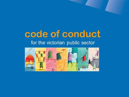 Code of conduct for the victorian public sector. what is the code of conduct? Describes how we are expected to behave towards the Victorian Government,