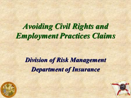 Avoiding Civil Rights and Employment Practices Claims Division of Risk Management Department of Insurance.