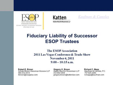 Kaufman & Canoles Fiduciary Liability of Successor ESOP Trustees The ESOP Association 2011 Las Vegas Conference & Trade Show November 4, 2011 9:00 – 10:15.