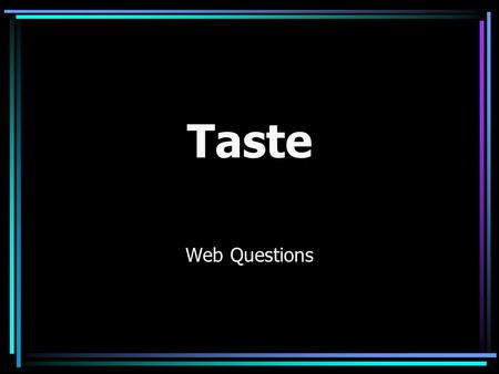 Taste Web Questions This presentation will probably involve audience discussion, which will create action items. Use PowerPoint to keep track of these.